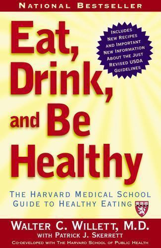 Eat, Drink, and Be Healthy : The Harvard Medical School Guide to Healthy…