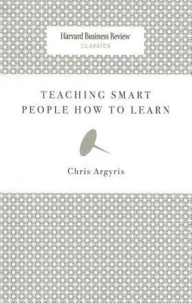 Teaching Smart People How to Learn (Harvard Business Review Classics)