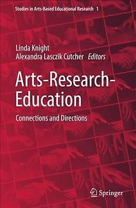 Arts-Research-Education : Connections and Directions, Hardcover by Knight, Li…