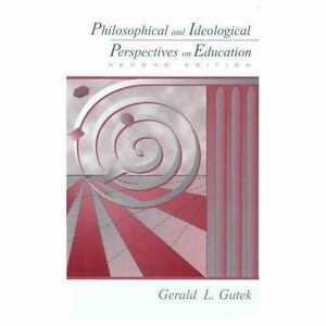 Philosophical and Ideological Perspectives on Education by Gerald L. Gutek 1