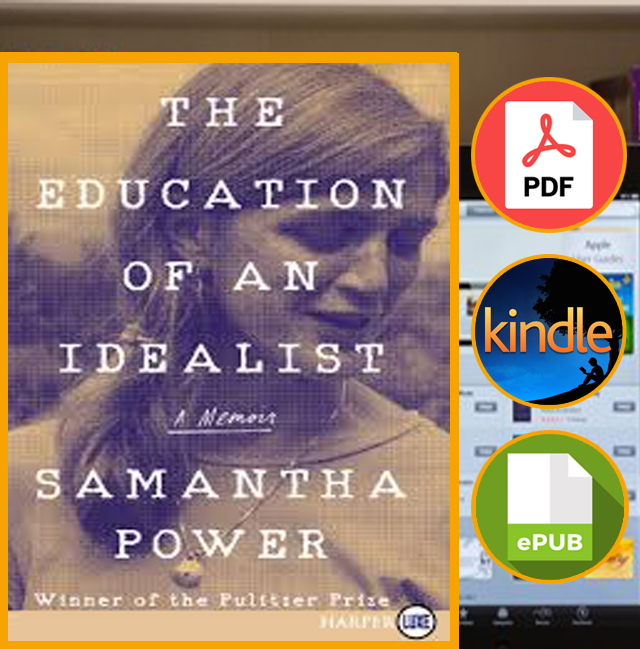 The Education of an Idealist  A Memoir by Samantha Power 2019′