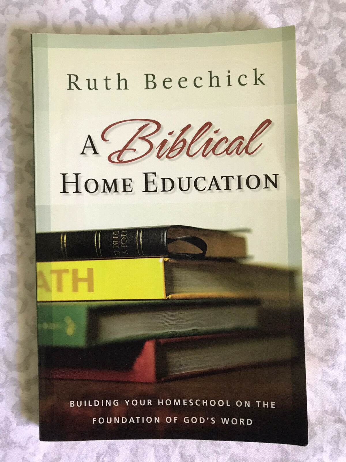A Biblical Home Education:Building Your Homeschool on the Founda (Ruth Beechick) 1