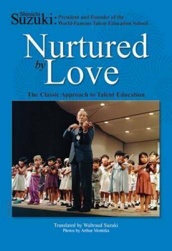 Nurtured by Love: The Classic Approach to Talent Education – VERY GOOD
