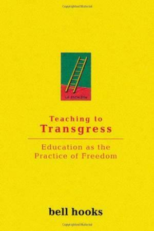 teaching to transgress education as the practice of fredom by Bell hooks